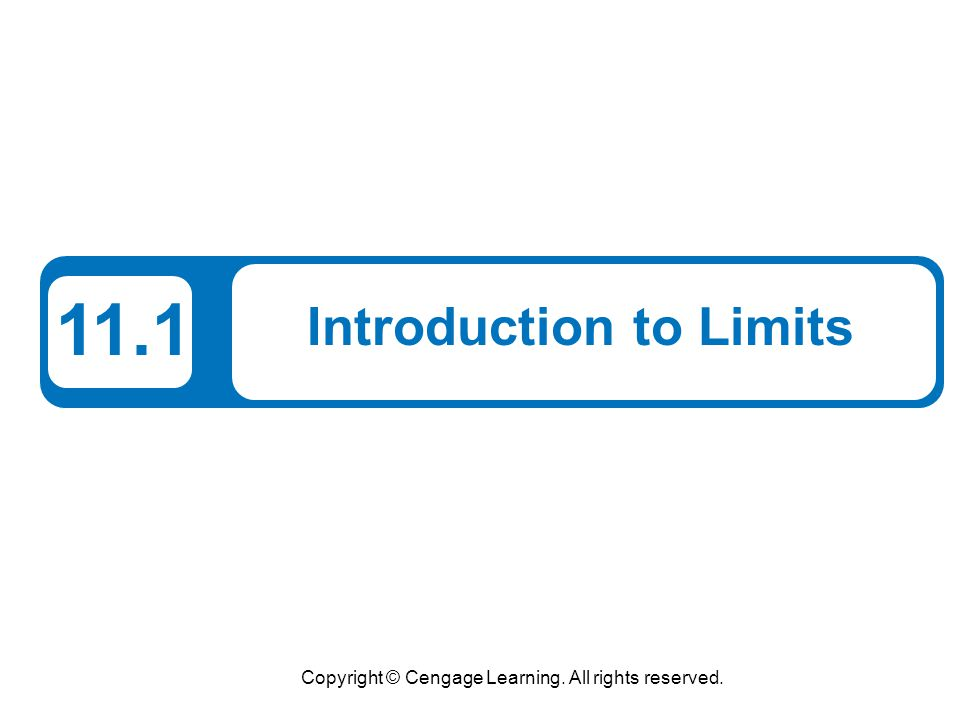 Copyright © Cengage Learning. All rights reserved. 11.1 Introduction to Limits