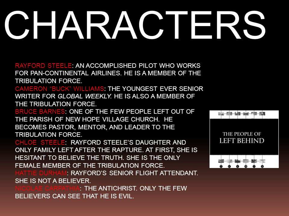 """CHARACTERS RAYFORD STEELE: AN ACCOMPLISHED PILOT WHO WORKS FOR PAN-CONTINENTAL AIRLINES. HE IS A MEMBER OF THE TRIBULATION FORCE. CAMERON """"BUCK"""" WILLI"""