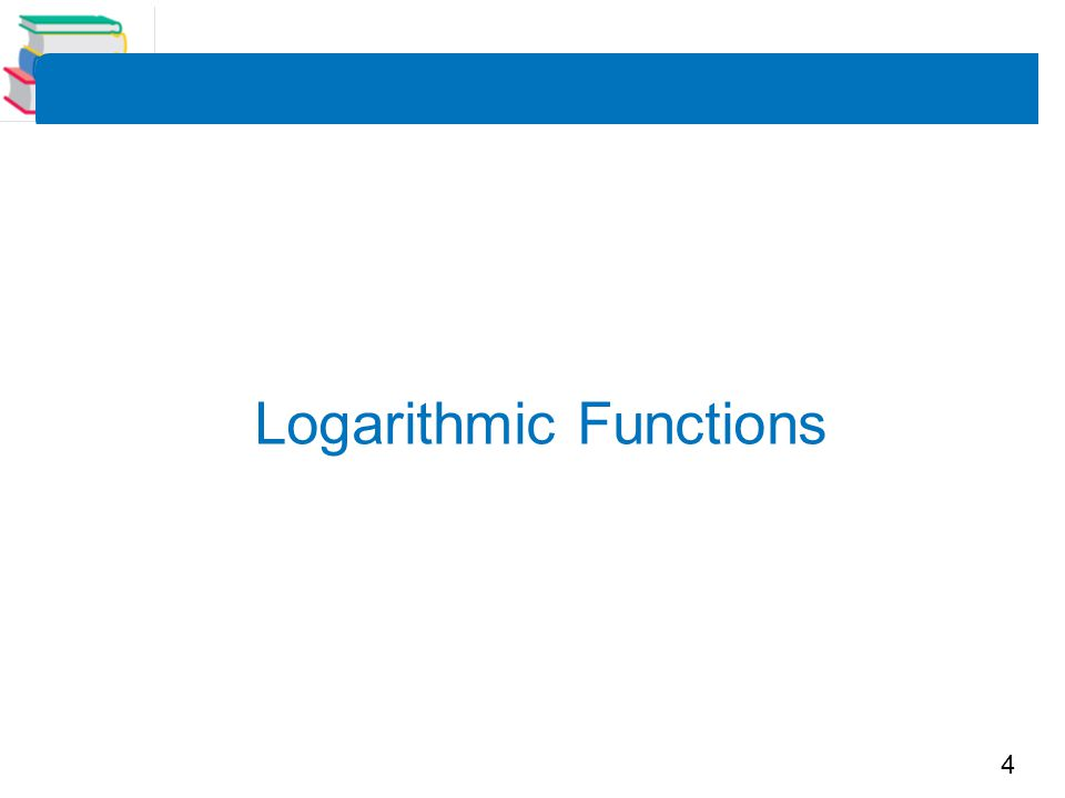4 Logarithmic Functions
