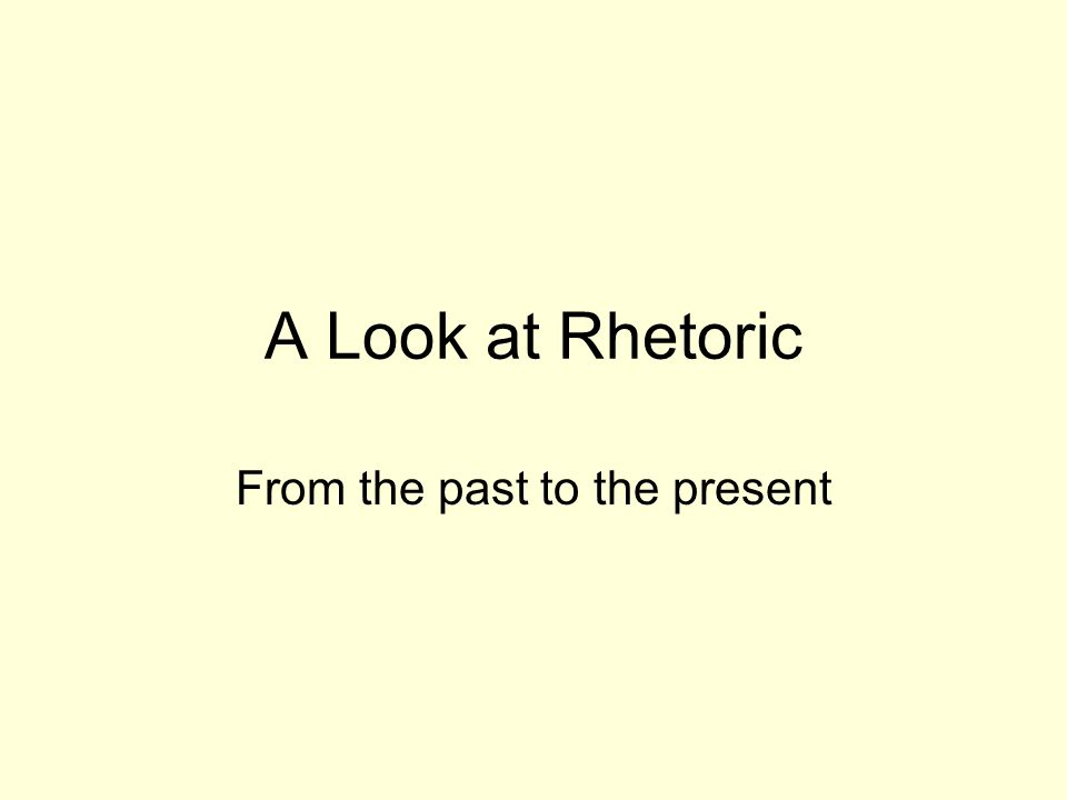 A Look at Rhetoric From the past to the present