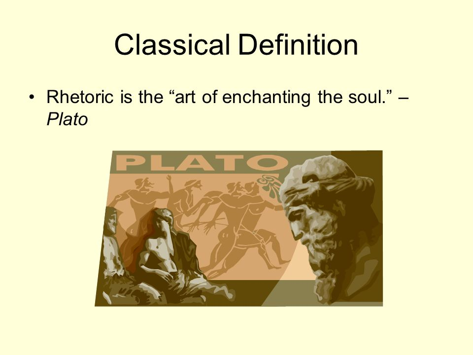 "Classical Definition Rhetoric is the ""art of enchanting the soul."" – Plato"