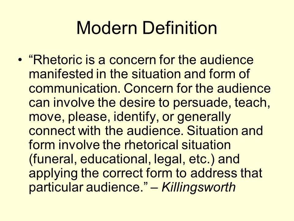 Modern Definition Rhetoric is a concern for the audience manifested in the situation and form of communication.
