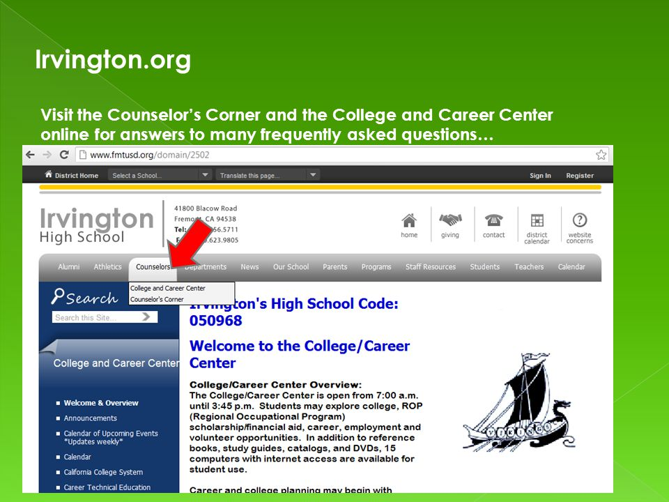Irvington.org Visit the Counselor's Corner and the College and Career Center online for answers to many frequently asked questions…
