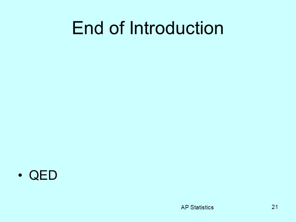 AP Statistics 21 End of Introduction QED