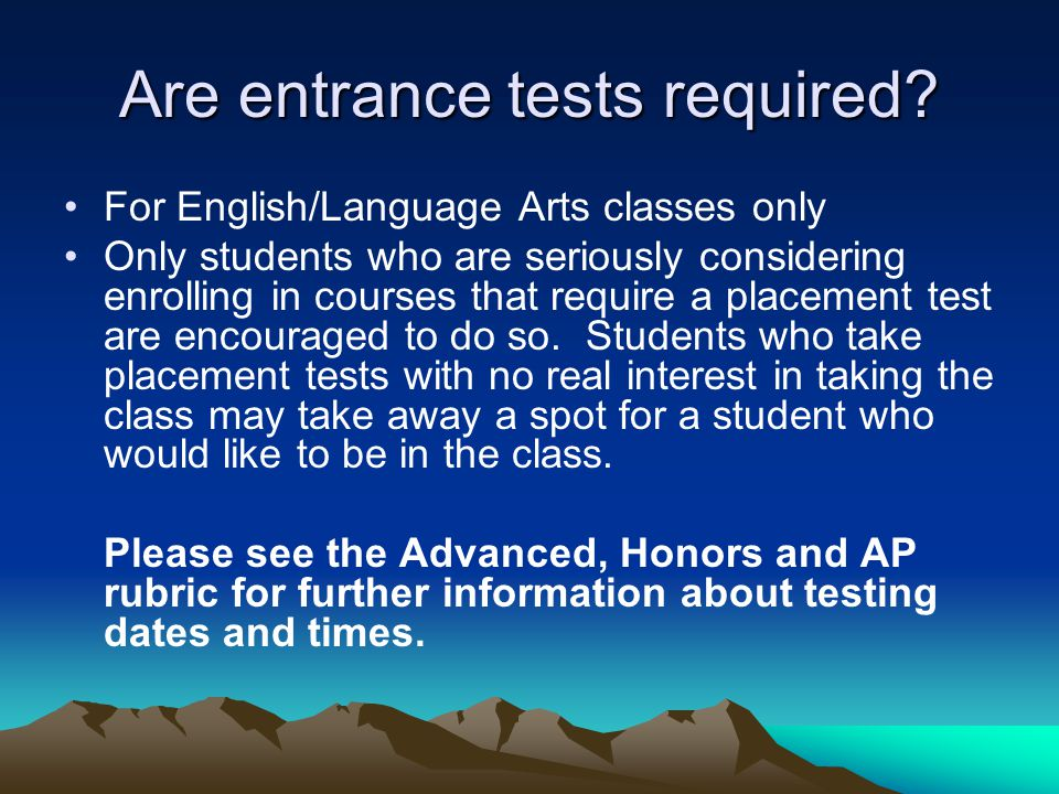 Are entrance tests required.