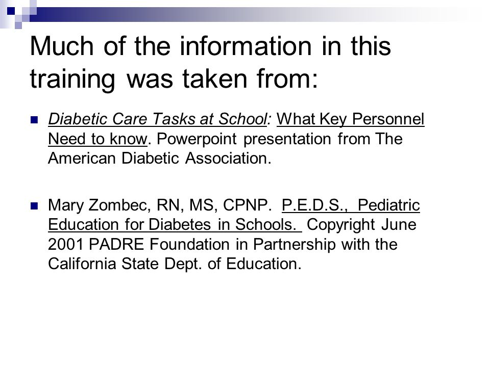 Much of the information in this training was taken from: Diabetic Care Tasks at School: What Key Personnel Need to know. Powerpoint presentation from