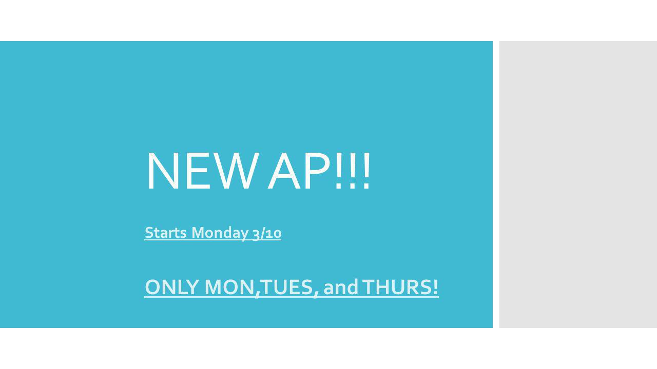 NEW AP!!! Starts Monday 3/10 ONLY MON,TUES, and THURS!