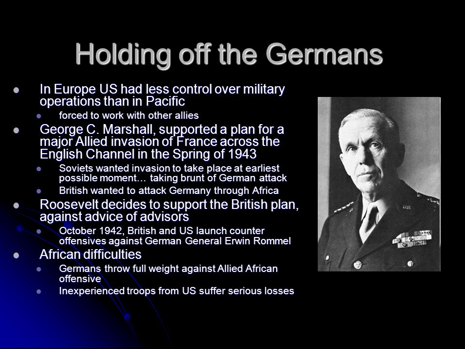 In Europe US had less control over military operations than in Pacific In Europe US had less control over military operations than in Pacific forced to work with other allies forced to work with other allies George C.