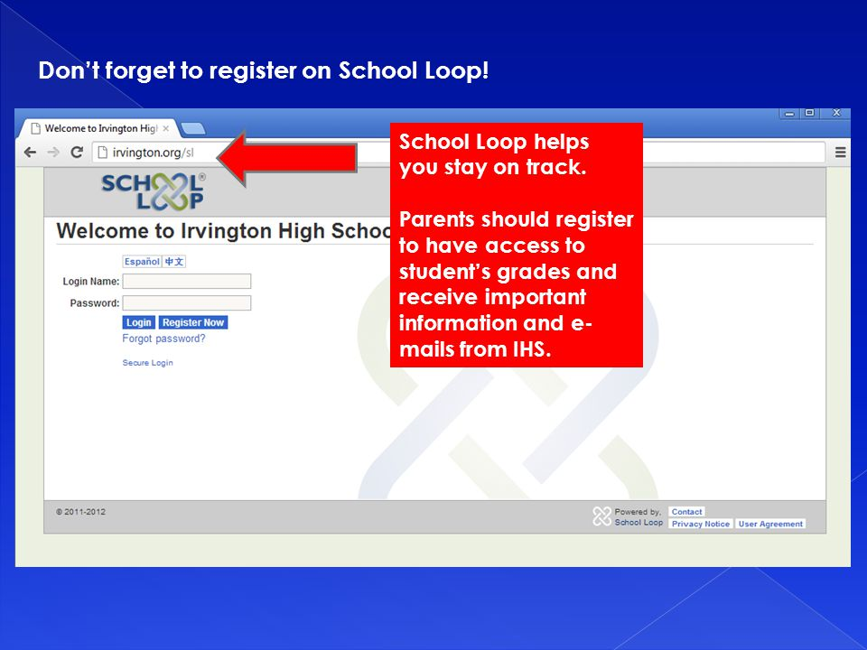 Don't forget to register on School Loop. School Loop helps you stay on track.