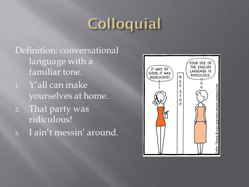 Definition: conversational language with a familiar tone.