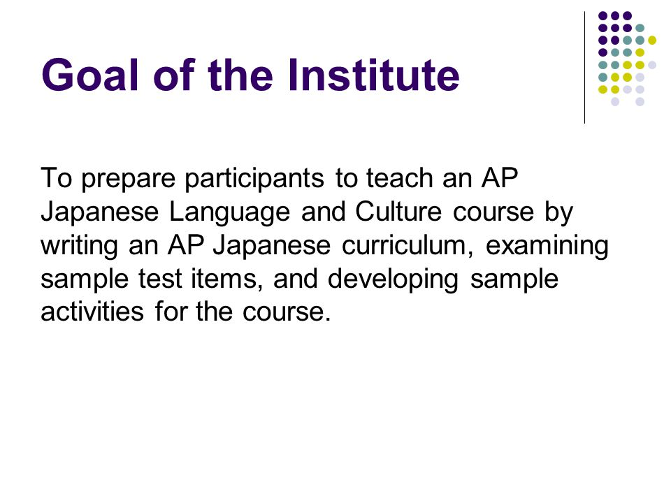 Resources Available for Teachers General information about the AP http://www.collegeboard.com/student/testing/ap/sub_japa neselang.html?japaneselang http://www.collegeboard.com/student/testing/ap/sub_japa neselang.html?japaneselang AP World Languages http://apcentral.collegeboard.com/ AP Japanese Language and Culture http://apcentral.collegeboard.com/Japanese Send an e-mail to APJapanese@collegeboard.org.