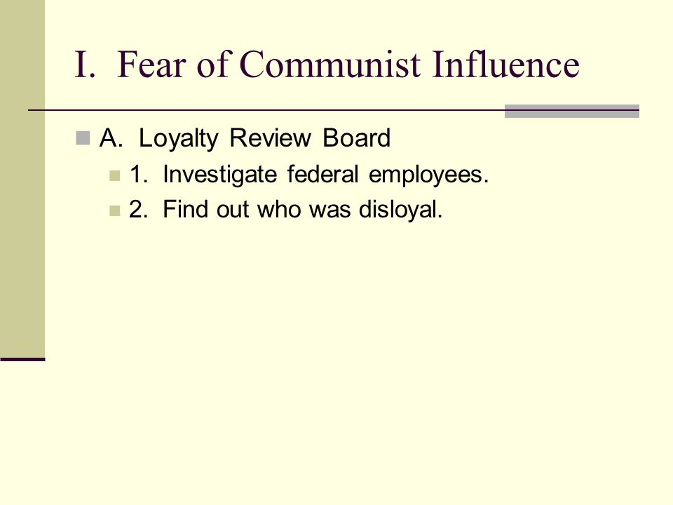 I. Fear of Communist Influence A. Loyalty Review Board 1.