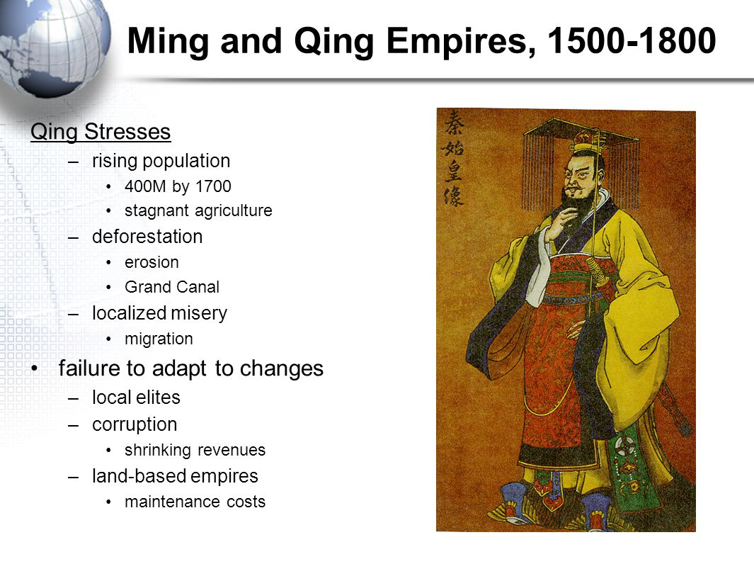 Ming and Qing Empires, 1500-1800 Qing Stresses –rising population 400M by 1700 stagnant agriculture –deforestation erosion Grand Canal –localized mise