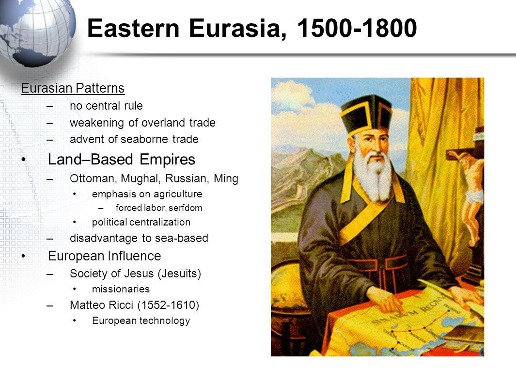 Eastern Eurasia, 1500-1800 Eurasian Patterns –no central rule –weakening of overland trade –advent of seaborne trade Land–Based Empires –Ottoman, Mugh