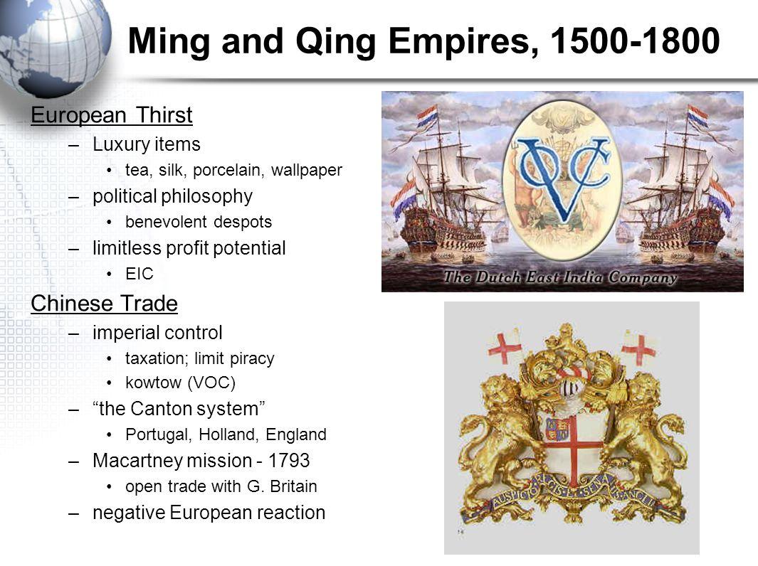 Ming and Qing Empires, 1500-1800 European Thirst –Luxury items tea, silk, porcelain, wallpaper –political philosophy benevolent despots –limitless pro