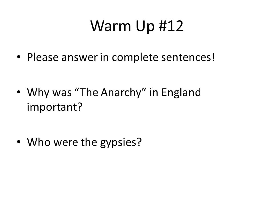 Warm Up #12 Please answer in complete sentences. Why was The Anarchy in England important.