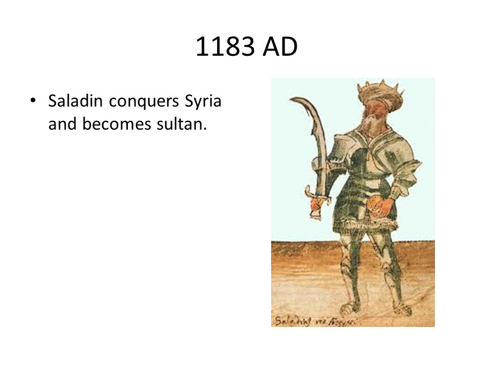 1183 AD Saladin conquers Syria and becomes sultan.