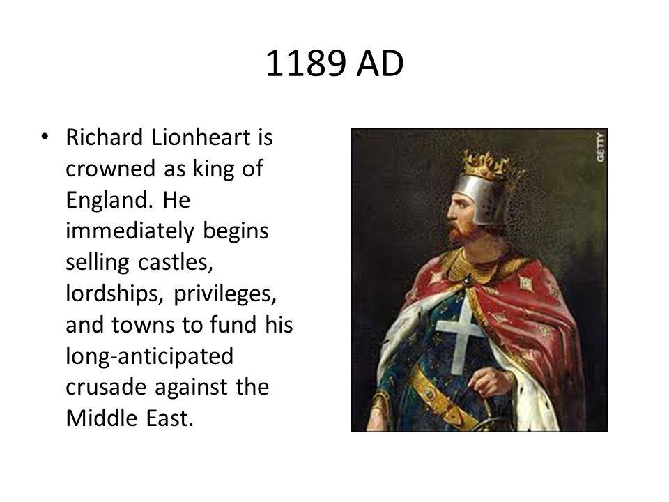 1189 AD Richard Lionheart is crowned as king of England.