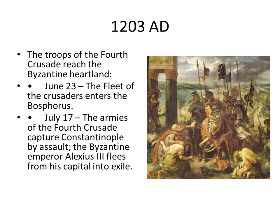 1203 AD The troops of the Fourth Crusade reach the Byzantine heartland: June 23 – The Fleet of the crusaders enters the Bosphorus.