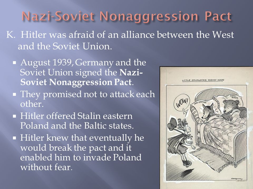 K. Hitler was afraid of an alliance between the West and the Soviet Union.  August 1939, Germany and the Soviet Union signed the Nazi- Soviet Nonaggr
