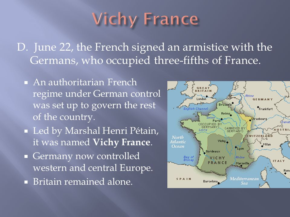 D. June 22, the French signed an armistice with the Germans, who occupied three-fifths of France.  An authoritarian French regime under German contro