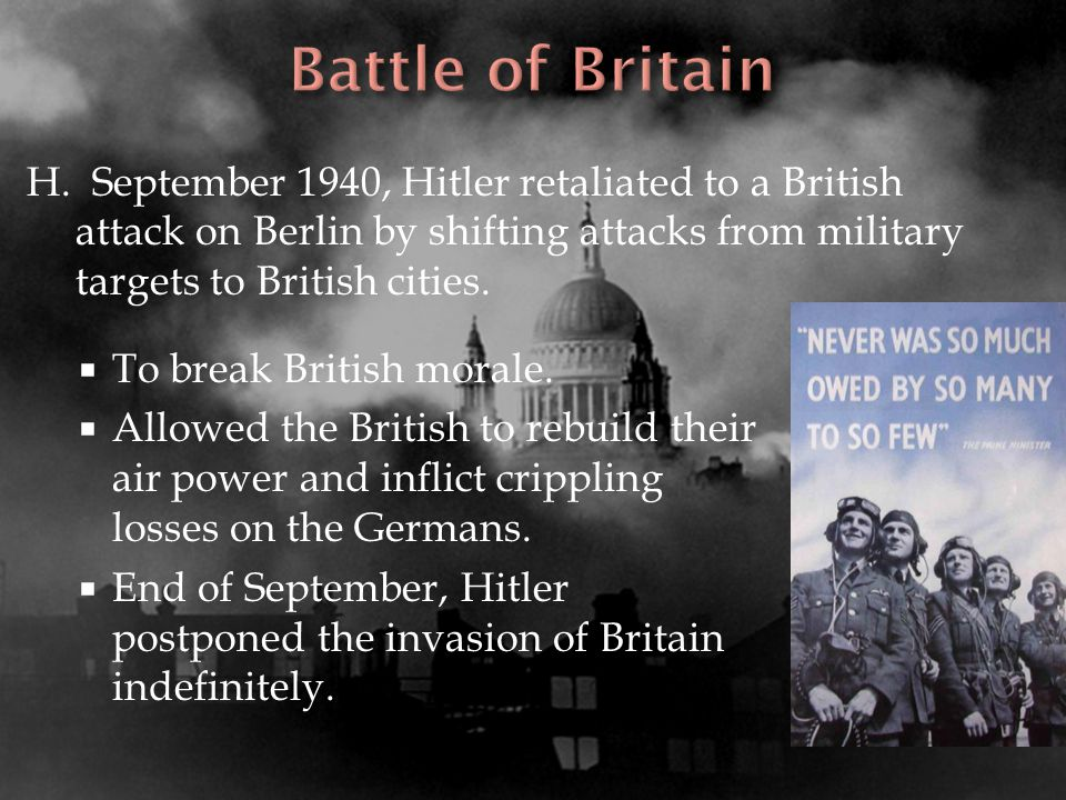 H. September 1940, Hitler retaliated to a British attack on Berlin by shifting attacks from military targets to British cities.  To break British mor