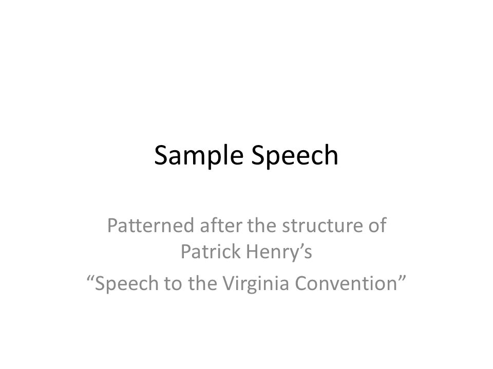 Sample Speech Patterned after the structure of Patrick Henry's Speech to the Virginia Convention