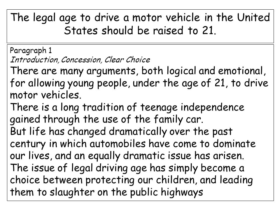 Paragraph 1 Introduction, Concession, Clear Choice There are many arguments, both logical and emotional, for allowing young people, under the age of 21, to drive motor vehicles.