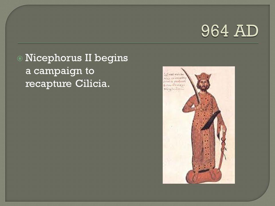 Nicephorus II begins a campaign to recapture Cilicia.