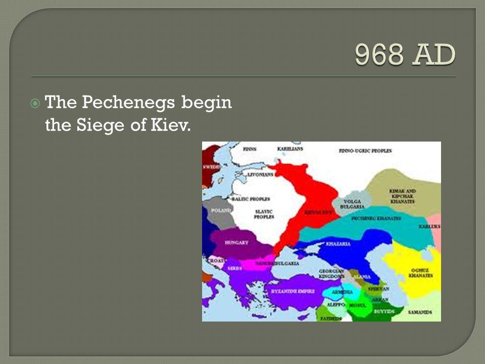  The Pechenegs begin the Siege of Kiev.
