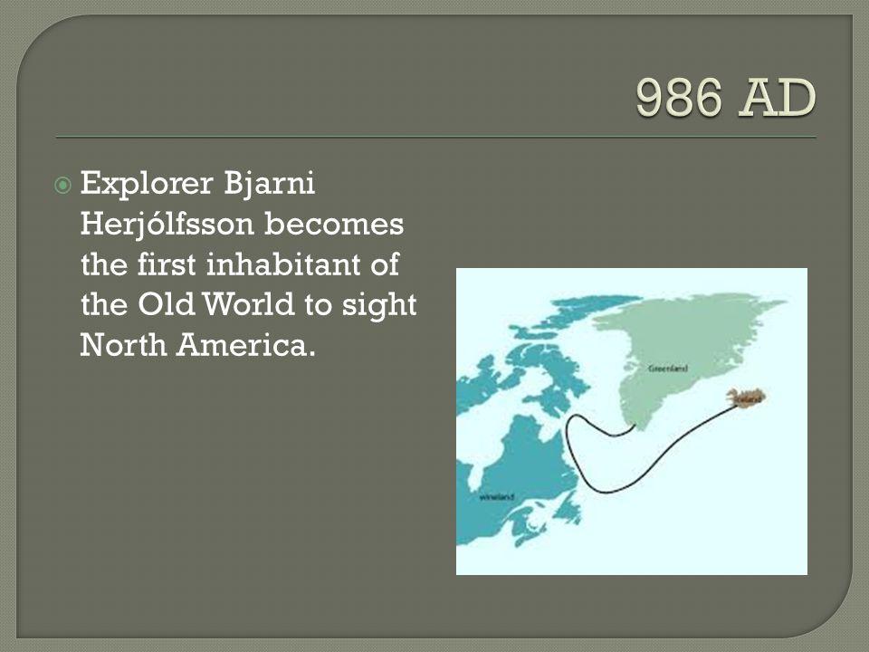  Explorer Bjarni Herjólfsson becomes the first inhabitant of the Old World to sight North America.
