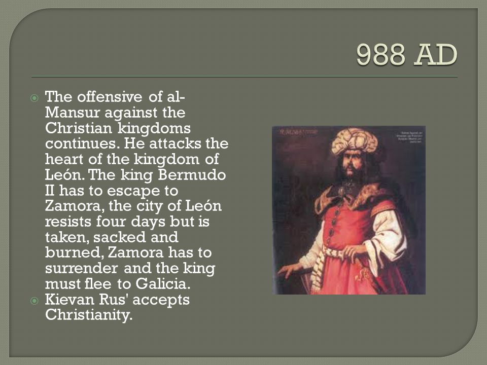  The offensive of al- Mansur against the Christian kingdoms continues. He attacks the heart of the kingdom of León. The king Bermudo II has to escape