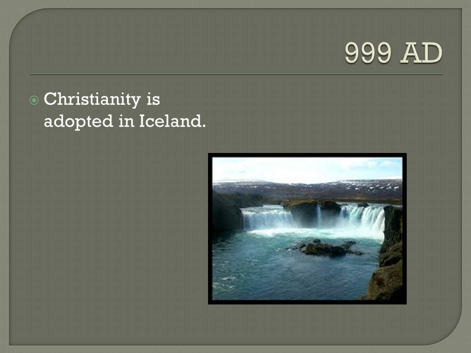  Christianity is adopted in Iceland.