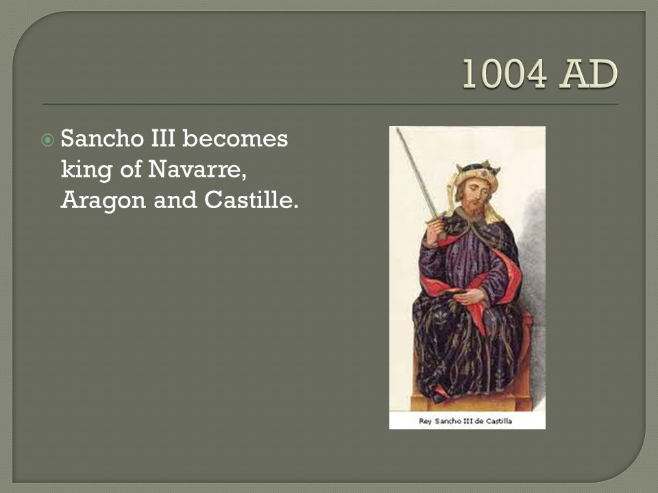  Sancho III becomes king of Navarre, Aragon and Castille.