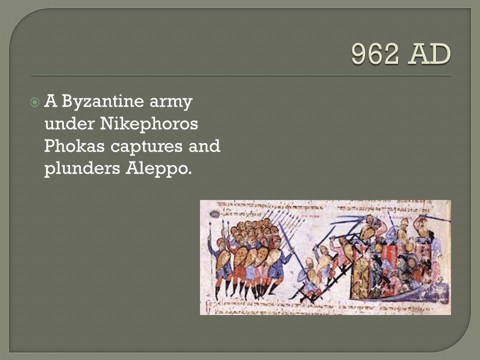  A Byzantine army under Nikephoros Phokas captures and plunders Aleppo.
