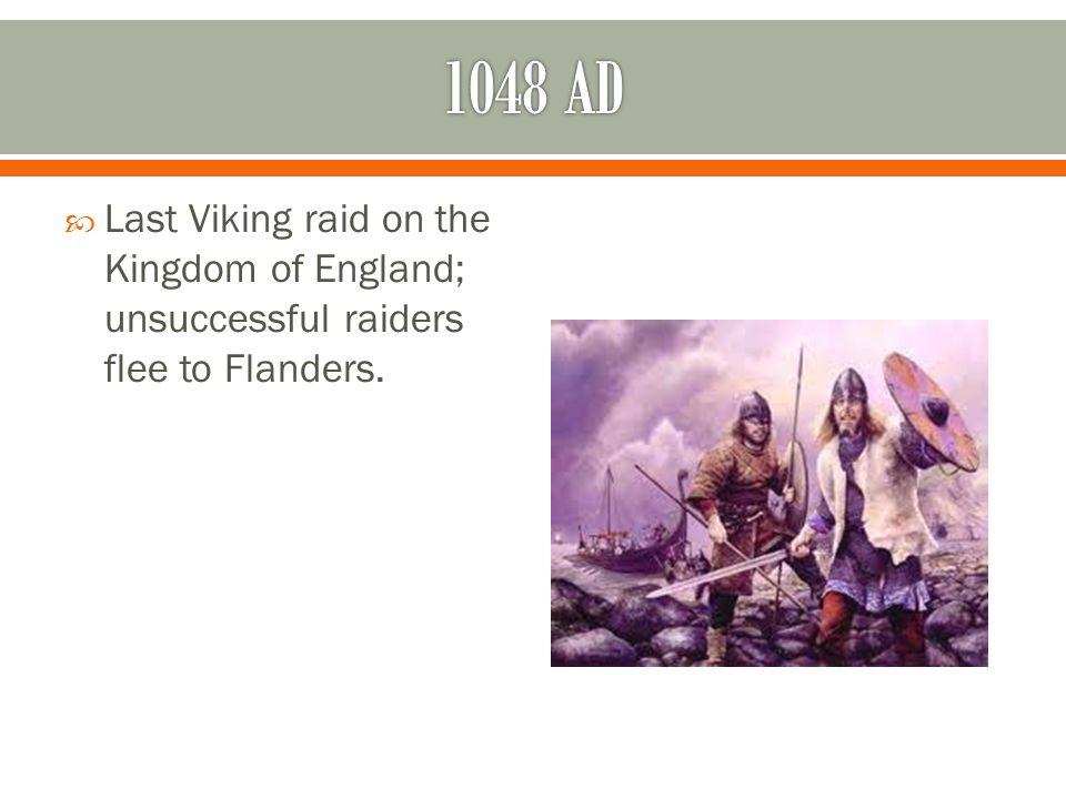  Last Viking raid on the Kingdom of England; unsuccessful raiders flee to Flanders.