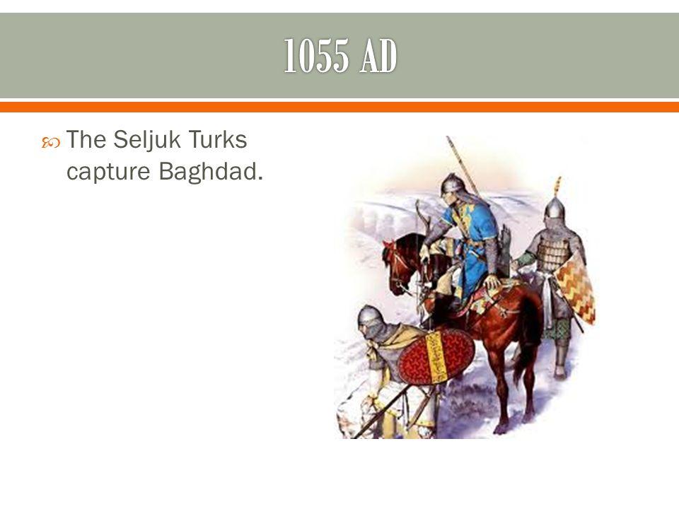  The Seljuk Turks capture Baghdad.