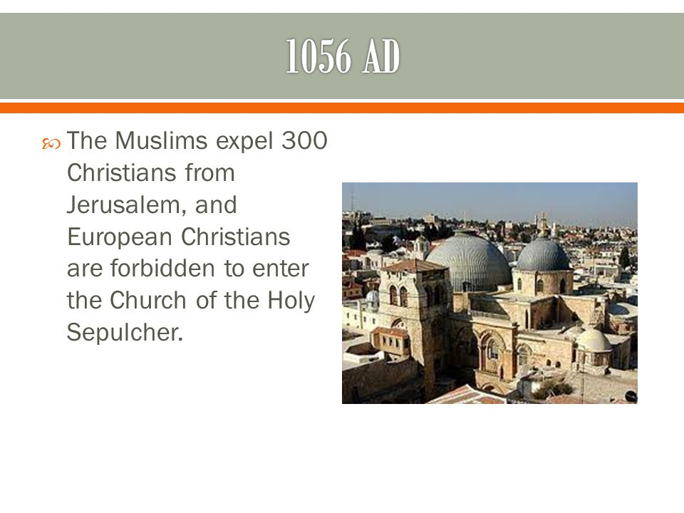  The Muslims expel 300 Christians from Jerusalem, and European Christians are forbidden to enter the Church of the Holy Sepulcher.