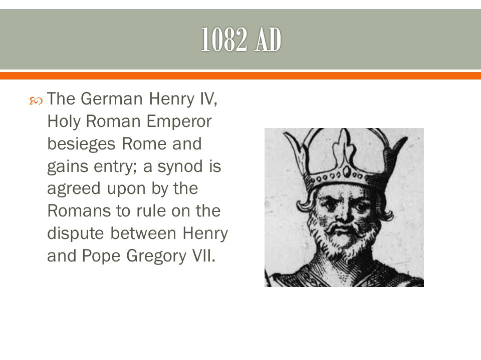  The German Henry IV, Holy Roman Emperor besieges Rome and gains entry; a synod is agreed upon by the Romans to rule on the dispute between Henry and Pope Gregory VII.