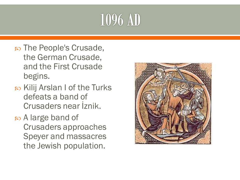  The People s Crusade, the German Crusade, and the First Crusade begins.