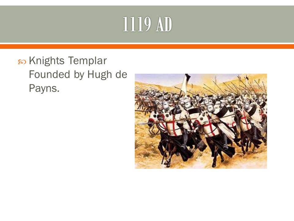  Knights Templar Founded by Hugh de Payns.