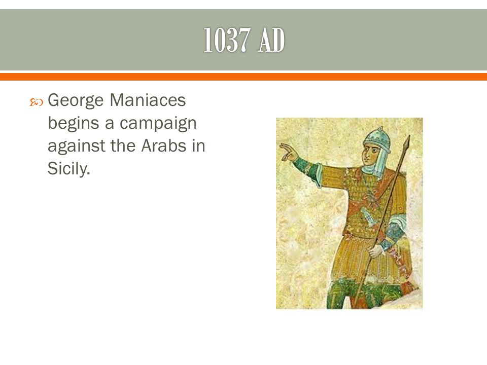  George Maniaces begins a campaign against the Arabs in Sicily.