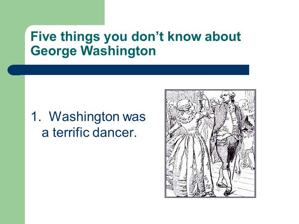 1. Washington was a terrific dancer.