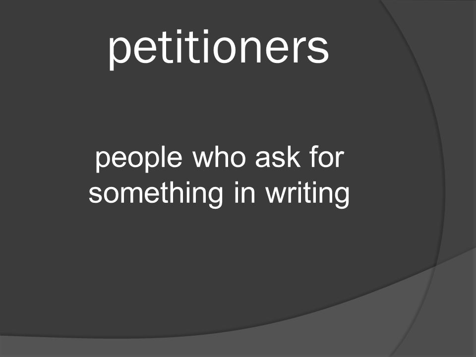petitioners people who ask for something in writing