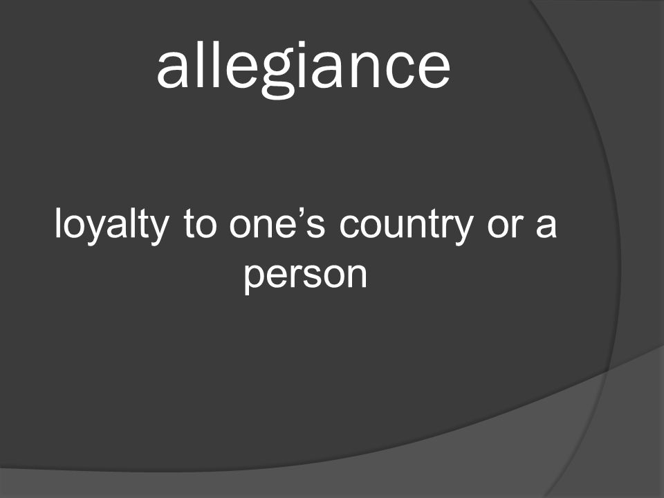allegiance loyalty to one's country or a person