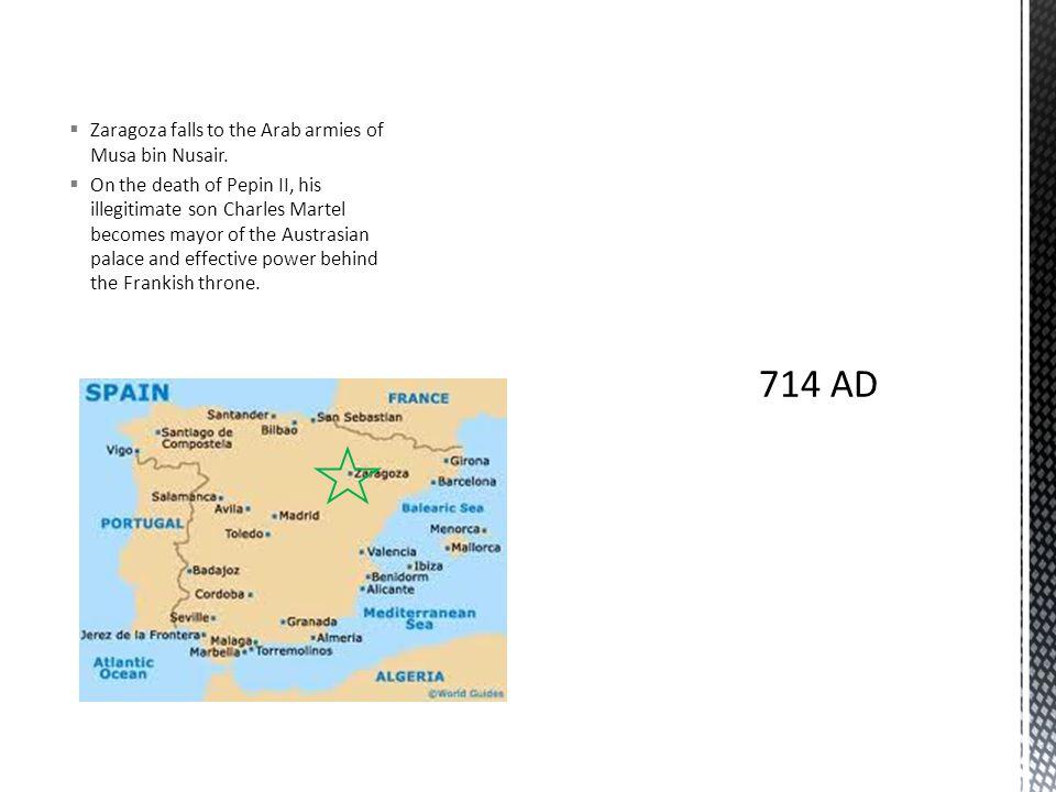  Zaragoza falls to the Arab armies of Musa bin Nusair.