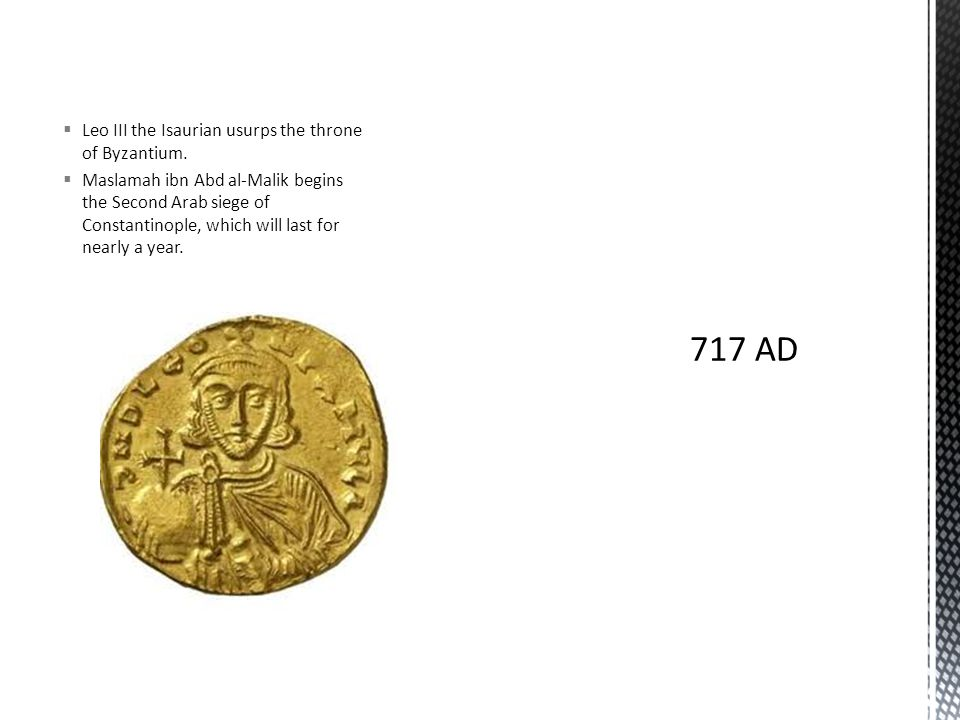  Leo III the Isaurian usurps the throne of Byzantium.