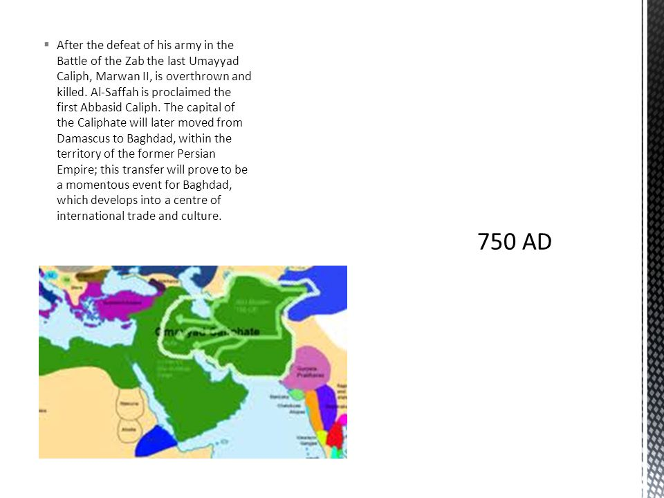  After the defeat of his army in the Battle of the Zab the last Umayyad Caliph, Marwan II, is overthrown and killed.