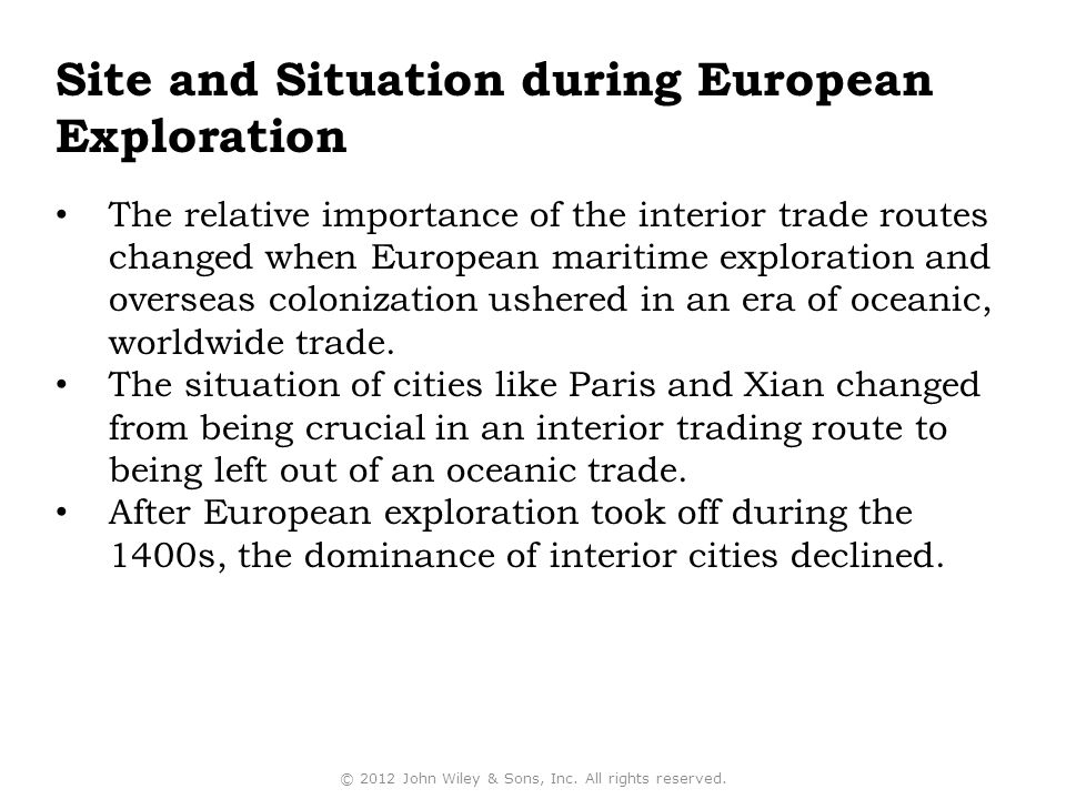 Site and Situation during European Exploration The relative importance of the interior trade routes changed when European maritime exploration and overseas colonization ushered in an era of oceanic, worldwide trade.