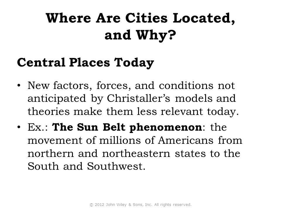 Central Places Today New factors, forces, and conditions not anticipated by Christaller's models and theories make them less relevant today.